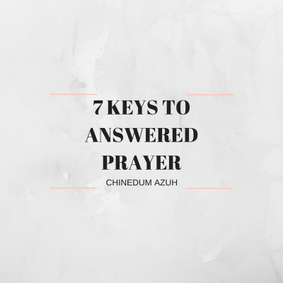 7 Keys To Answered Prayer