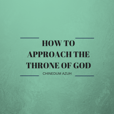 HOW TO APPROACH THE THRONE OF GOD
