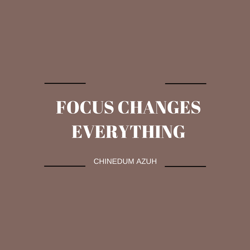 FOCUS CHANGES EVERYTHING