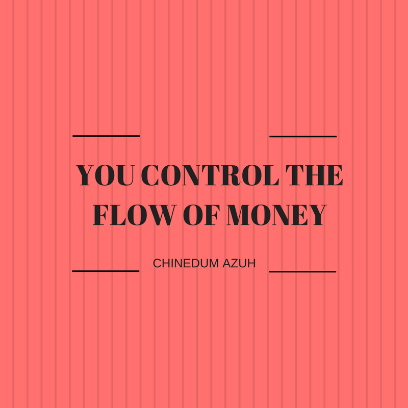 YOU CONTROL THE FLOW OF MONEY