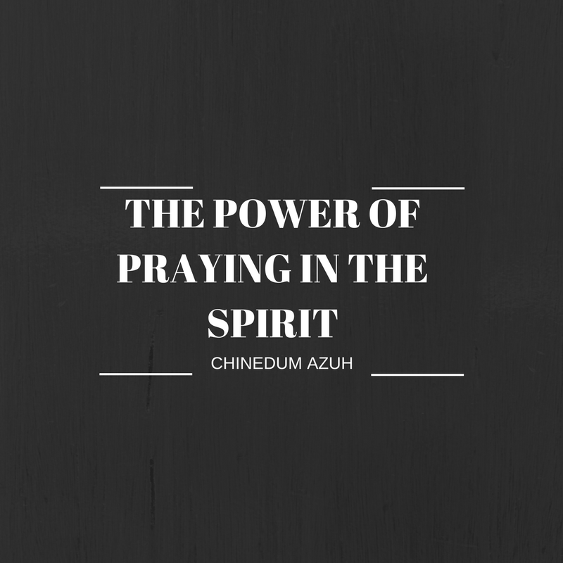 THE POWER OF PRAYING IN THE SPIRIT