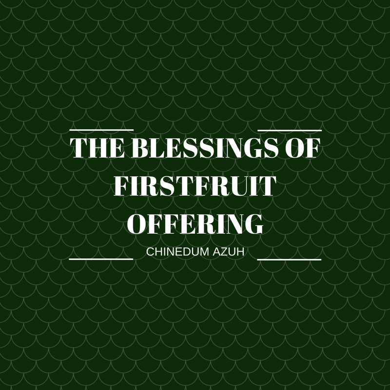 THE BLESSINGS OF FIRSTFRUIT OFFERING