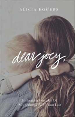 Dear Joey: Embracing Everyday Of Motherhood As If Your Last Book Review