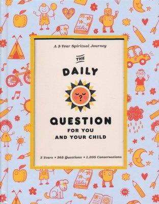 The Daily Question for You and Your Child: A Three-Year Spiritual Journal