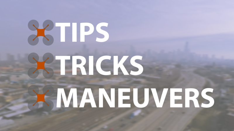 Tips and Maneuvers for new Drone Pilots