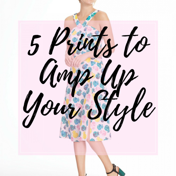 5 Prints to Amp Up Your Style