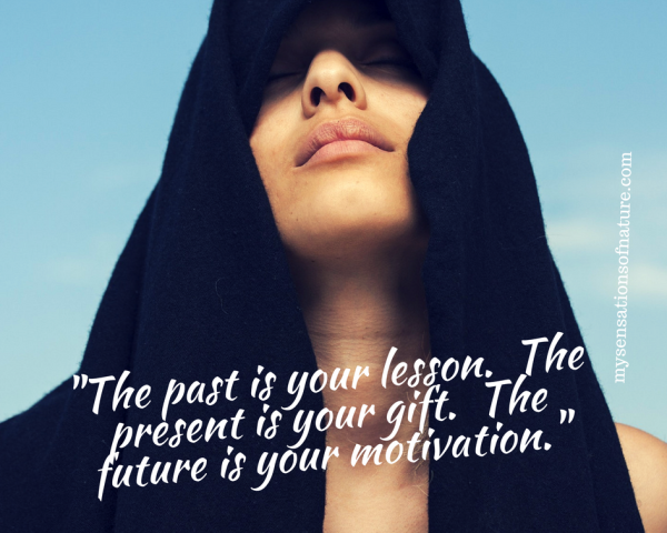 learn from the past, past lessons, life lessons, the present is a gift, mindset, mindful living, love life, attitude of gratitude