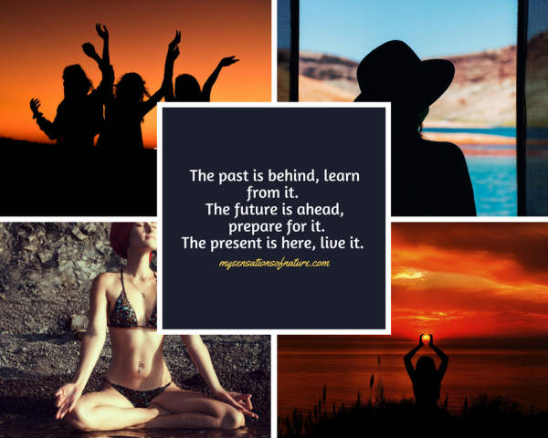 mindset, life lessons, inspiration, live in the present, learn from the past, quotes to live by