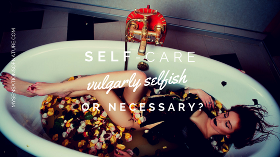 Self-care: vulgarly selfish or necessary?