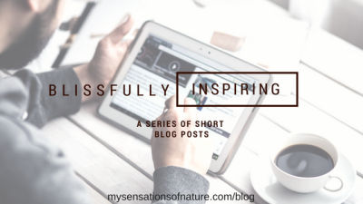 Blissfully Inspiring: A series of short blog posts