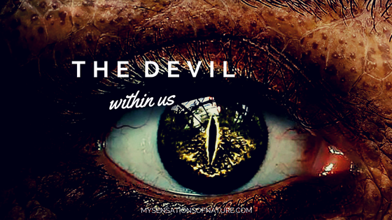 The devil within us...