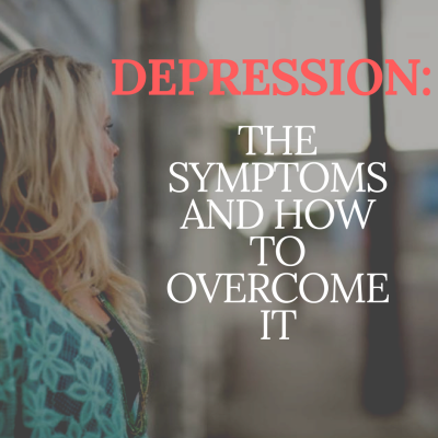 Depression: The Symptoms and how to overcome it
