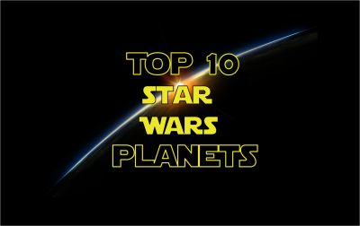 My Top 10 Star Wars Planets
