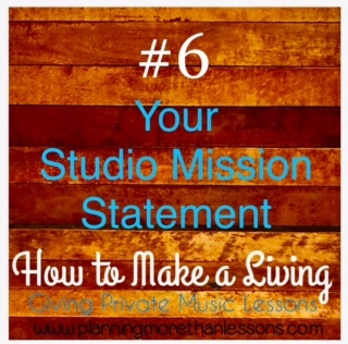 Make A Living Giving Music Lessons Blog Series: Lesson 6 Your Mission Statement