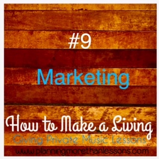 Make A Living Giving Music Lessons Blog Series: Lesson 9 Marketing