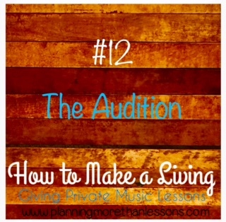 Make A Living Giving Music Lessons Blog Series: Lesson 12 The Audition