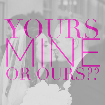 Yours Mine or Ours?