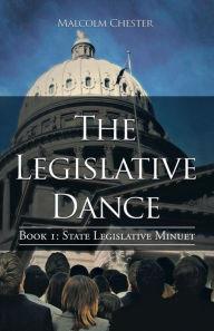 The Legislative Dance: Book I: State Legislative Minuet