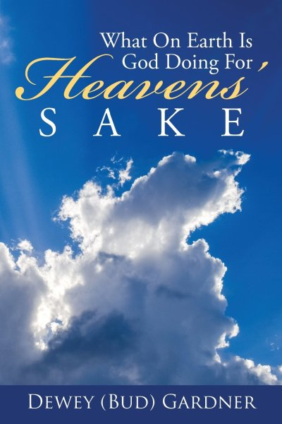 What on Earth Is God Doing for Heavens' Sake (Front Cover)