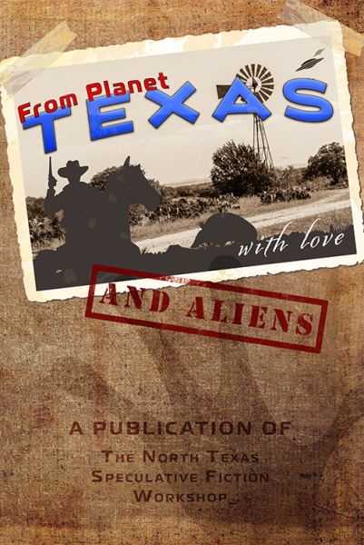 Latest anthology! FROM PLANET TEXAS WITH LOVE AND ALIENS edited by Pat Hauldren. Stories by authors from the North Texas Speculative Fiction Workshop. Get it at all fine bookstores.