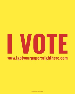 I Got Your Papers Right Here. I Vote.