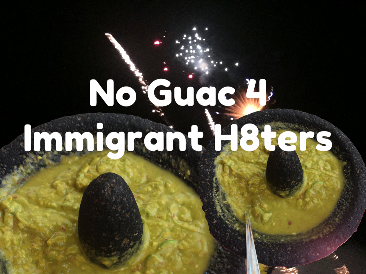 No Guacamole for The Immigrant Haters