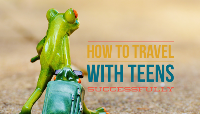 How To Travel With Teens Sucessfully