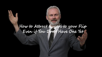 How to Attract Buyers to your Flip - Even if You Don't Have One Yet!