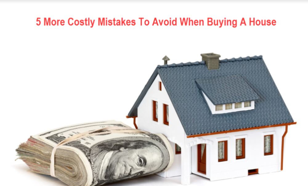 5 More Costly Mistakes To Avoid When Buying a Home
