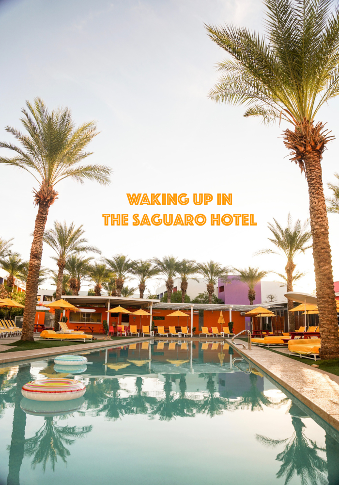 Waking up in The Saguaro Hotel, CA and AZ