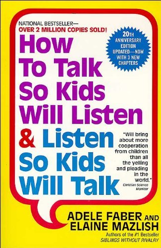 How to Talk so Kids Will Listen, & Listen so Kids Will Talk, by Adele Faber & Elaine Mazlish
