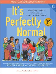 It's Perfectly Normal: Changing Bodies, Growing Up, Sex and Sexual Health, by Robie H. Harris