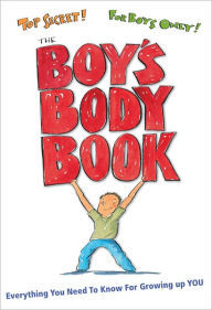 Boys Body Book: Everything You Need to Know for Growing Up You, by Kelli Dunham