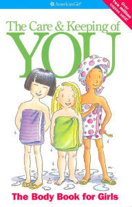 The Care and Keeping of You: The Body Book for Girls, by Valorie Lee Schaefer