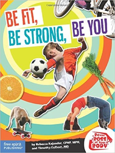 Be Fit, Be Strong, Be You, by Rebecca Kajander and Timothy Culbert.