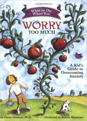 What to Do When You Worry too Much: A Kid's Guide to Overcoming Anxiety, by Dawn Huebner