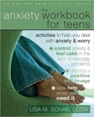 The Anxiety Workbook for Teens: Activities to Help You Deal with Anxiety and Worry by Lisa Schab LCSW