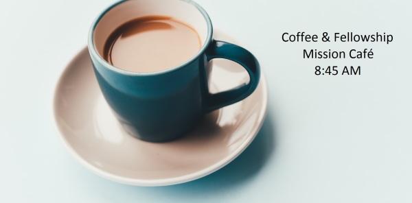 Mission Café Meet & Greet Fellowship 8:45 AM