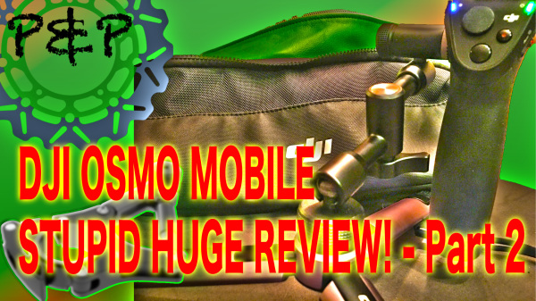 DJI OSMO Mobile Review, Part 2