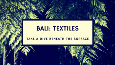 Bali Textiles: Take A Dive Beneath The Surface