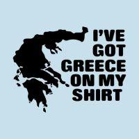 I've got Greece on my shirt t-shirt