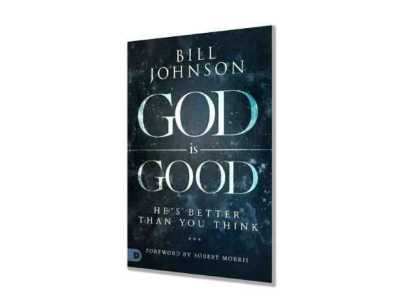 """God Is Good""  by Bill Johnson"