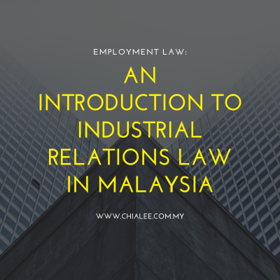 Employment Law: An Introduction to Industrial Relations Law in Malaysia