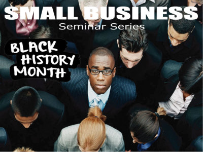 Black History Month SMALL BUSINESS Seminar Series