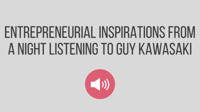 Entrepreneurial Inspirations from a Night Listening to Guy Kawasaki