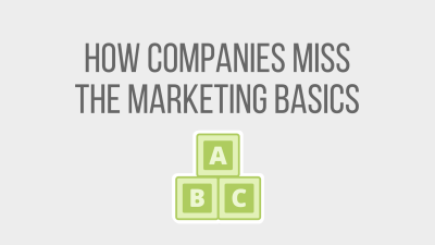 How companies miss the marketing basics