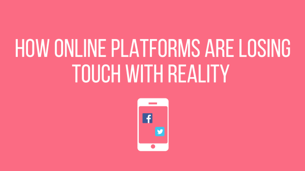 How Online Platforms are Losing Touch with Reality