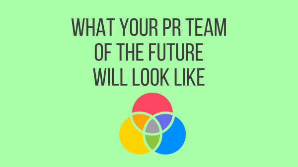What your PR team of the future will look like