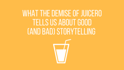 What the demise of Juicero tells us about good (and bad) storytelling