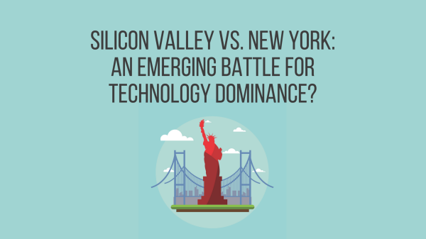 Silicon Valley vs. New York: an emerging battle for technology dominance?